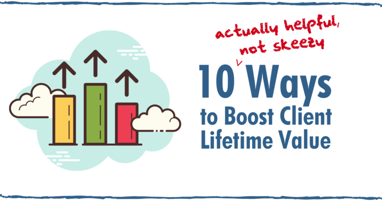 10 Ways for SEOs & Content Marketers to Boost Client Lifetime Value Right Now